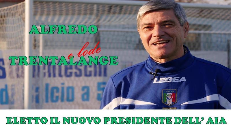 ALFREDO TRENTALANGE È IL NUOVO PRESIDENTE DELL'ASSOCIAZIONE ITALIANA ARBITRI!